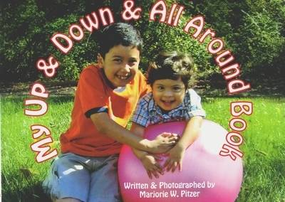 My Up and Down and All Around Book by Marjorie W., M.Ed. Pitzer
