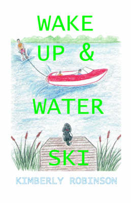 Wake Up and Water Ski by Kimberley Robinson