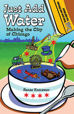 Just Add Water Making the City of Chicago by Renee Kreczmer