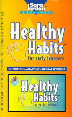 Healthy Habits for Early Learners Nutrition, Anatomy, Dental Hygiene by Sara Jordan