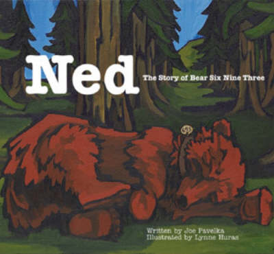 Ned The Story of Bear Six Nine Three by Joe Pavelka
