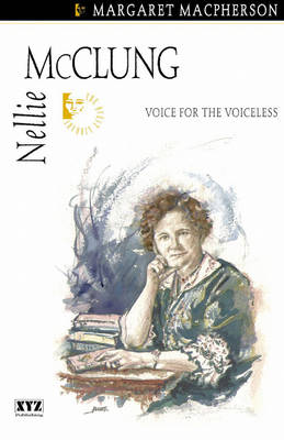 Nellie McClung Voice for the Voiceless by Margaret MacPherson