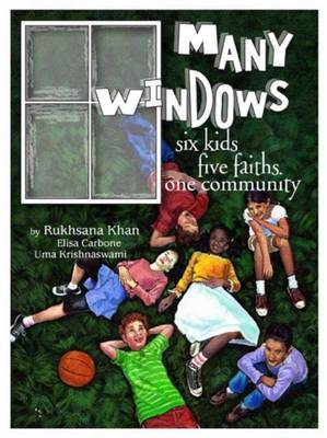 Many Windows Six Kids, Five Faiths, One Community by Elisa Carbone, Rukhsana Khan, Elisa Carbone, Uma Krishnaswami
