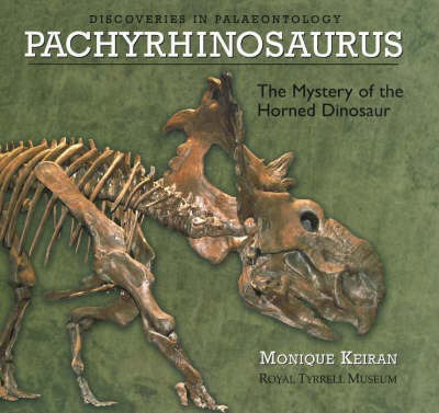 Pachyrhinosaurus The Mystery of the Horned Dinosaur by Monique Keiran