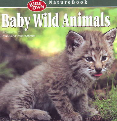 Baby Wild Animals Kids Own Naturebook by Dennis Schmidt, Esther Schmidt