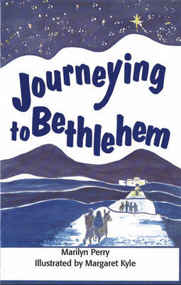 Journeying to Bethlehem by M Perry, M. Kyle