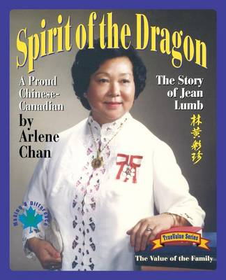 Spirit of the Dragon The Story of Jean Lumb, a Proud Chinese Canadian by Arlene Chan