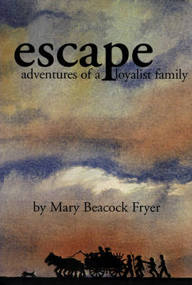 Escape Adventures of a Loyalist Family by Mary Beacock Fryer