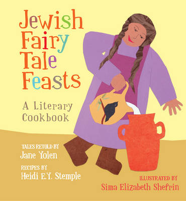 The Jewish Fairy Tale Feasts A Literary Cookbook by Jane Yolen