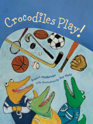 Crocodiles Play! by Robert Heidbreder