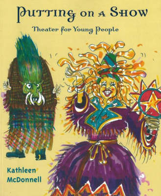 Putting on a Show Theater for Young People by Kathleen McDonnell