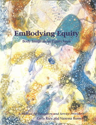 EmBodying Equity Body Image as an Equity Issue by Carla Rice, Vanessa Russell