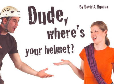 Dude, Where's Your Helmet? by David A. Duncan