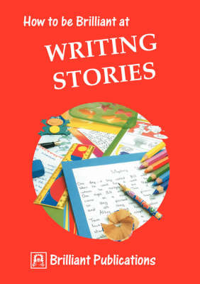 How to be Brilliant at Writing Stories by Irene Yates, Kate Ford