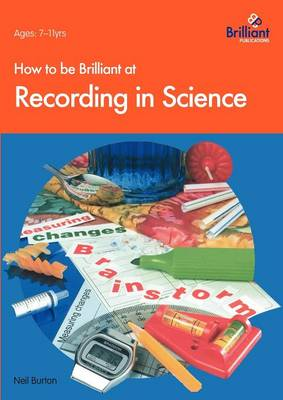 How to be Brilliant at Recording in Science by Neil Burton