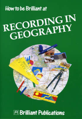 How to be Brilliant at Recording in Geography by Sue Lloyd