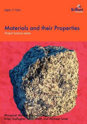 Materials and Their Properties by Margaret Abraitis, Angela Deighan, Brian Gallagher, Brian Smith