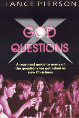 God Questions A Pick-me-up Book of Answers to the Perplexities That Come to New Christians from without and within by Lance Pierson