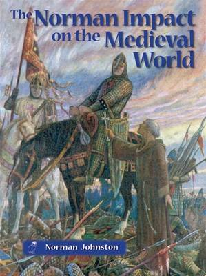 The Norman Impact on the Medieval World by Norman Johnston