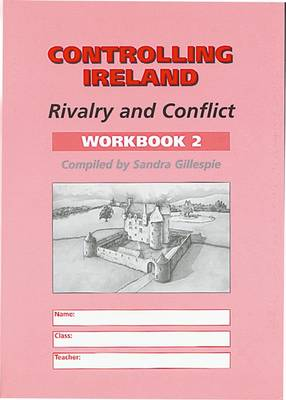 Controlling Ireland Workbook 2 Rivalry and Conflict by Sandra Gillespie