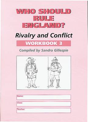 Who Should Rule England? Workbook 3 Rivalry and Conflict by Sandra Gillespie