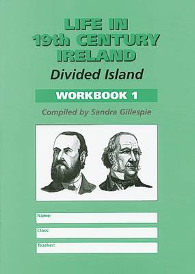 Life in 19th Century Ireland Workbook 1 Divided Island by Sandra Gillespie