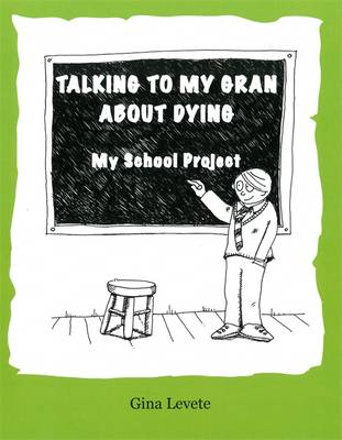 Talking to My Gran About Dying My School Project by Gina Levete