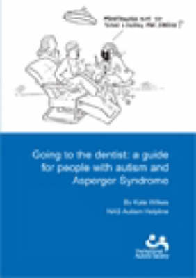 Going to the Dentist A Guide for People with Autism and Asperger Syndrome by Kate Wilkes