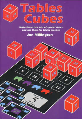 Tables Cubes Make These Two Sets of Special Cubes and Use Them for Tables Practice by Jon Millington