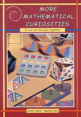 More Mathematical Curiosities A Collection of Interesting and Curious Models of a Mathematical Nature by Gerald Jenkins, Magoalen Bear