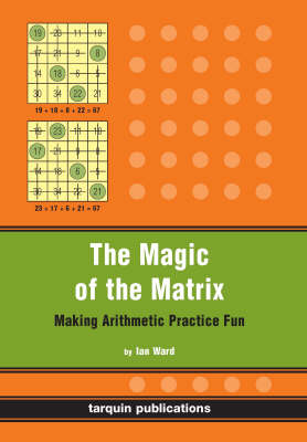 The Magic of the Matrix Practise Arithmetic While Having Fun! by Ian Ward