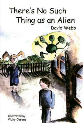 There's No Such Thing as an Alien by David Webb