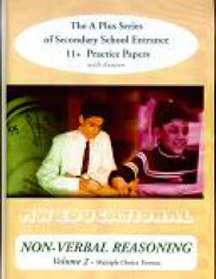 Non-verbal Reasoning (volume No) Multiple Choice Format The a Plus Series of Secondary School Entrance 1st Practice Papers (with Answers) by Mark Chatterton