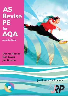 AS Revise PE for AQA AS Level Physical Education Student Revision Guide AQA: Unit 1 PHED 1 and Unit 2 PHED 2B by Dr Dennis Roscoe, Jan Roscoe, Bob Davis