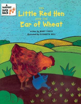 The Little Red Hen and the Ear of Wheat by Mary Finch