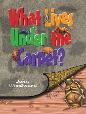 What Lives Under the Carpet? by John Woodward