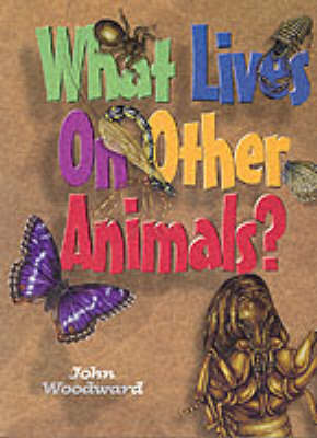 What Lives on Other Animals? by John Woodward