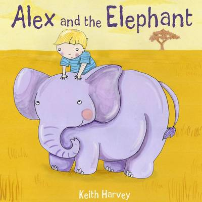 Alex and the Elephant by Keith Harvey, Henrietta Kenyon
