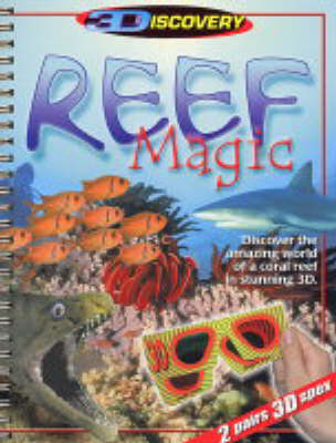 Reef Magic 3D Discover the Amazing World of a Coral Reef in Stunning 3D by Chris Madsen