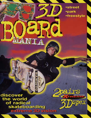 3D Board Mania Discover the World of Radical Skate Boarding by John Starke