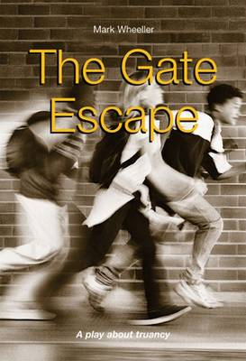 The Gate Escape A Play About Truancy by Mark Wheeller