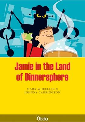 Jamie in the Land of Dinnersphere by Mark Wheeller, Johnny Carrington