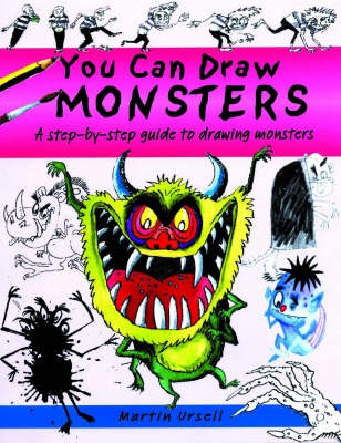 You Can Draw Monsters a Step-by-step Guide to Drawing Monstrous Beasts by Martin Ursell