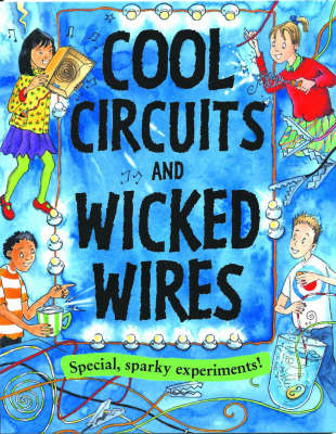 Cool Circuits and Wicked Wires by Susan Martineau