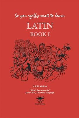 So You Really Want to Learn Latin Book I by N. R. R. Oulton