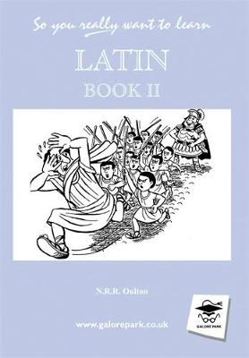So You Really Want to Learn Latin A Textbook for Common Entrance and GCSE by N. R. R. Oulton