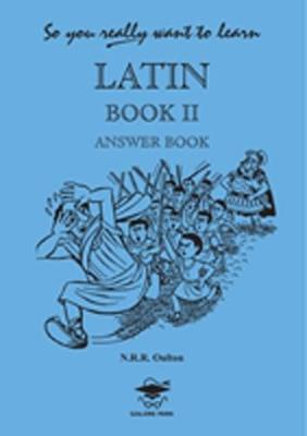 So You Really Want to Learn Latin Book II Answer Book Answer Book by N. R. R. Oulton