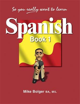 So You Really Want to Learn Spanish by Mike Bolger