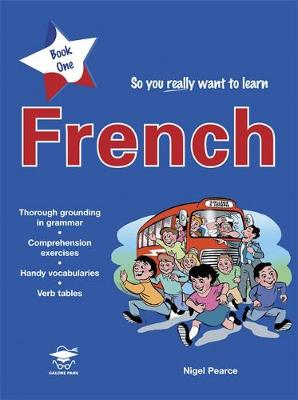So You Really Want to Learn French A Textbook for Key Stage 2 and Common Entrance by Nigel Pearce