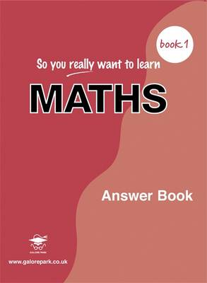 So You Really Want to Learn Maths Answer Book by Serena Alexander